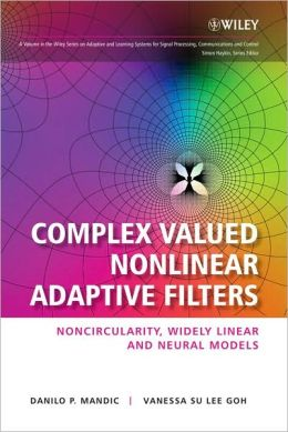 Complex Valued Nonlinear Adaptive Filters: Noncircularity, Widely Linear and Neural Models