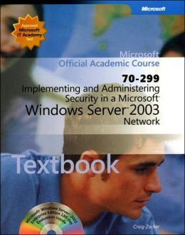 Implementing and Administering Security in a Microsoft Windows Server 2003 Network (70-299)