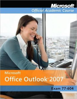 Microsoft Office Outlook 2007, Exam 77-604, with Student CD-ROM and Six-Month Office Trial CD-ROM