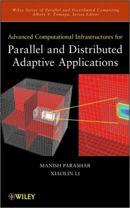 Advanced Computational Infrastructures for Parallel and Distributed Adaptive Applications (Wiley Series on Parallel and Distributed Computing Series)