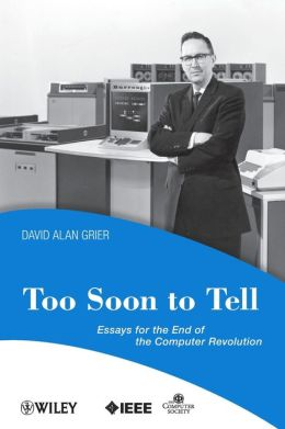 Too Soon to Tell: Essays for the End of the Computer Revolution (Perspectives Series)