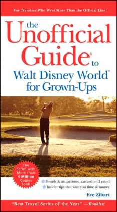 Unofficial Guide to Walt Disney World for Grown-Ups