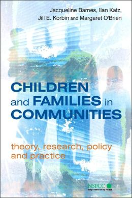 Children and Families in Communities: Theory, Research and Policy