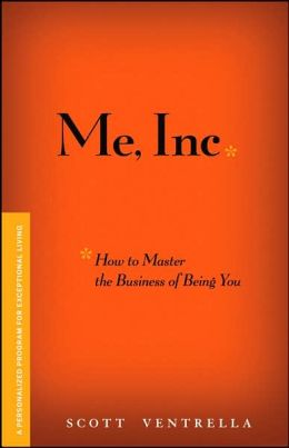 ME INC. How to Master the Business of Being You: A Personalized Program for Exceptional Living