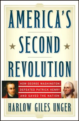 America's Second Revolution: How George Washington Defeated Patrick Henry and Saved the Nation
