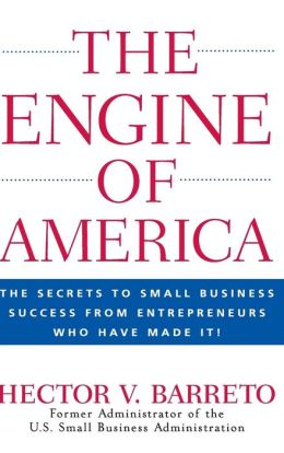Engine of America: The Secrets to Small Business Success from Entrepreneurs Who Have Made It!