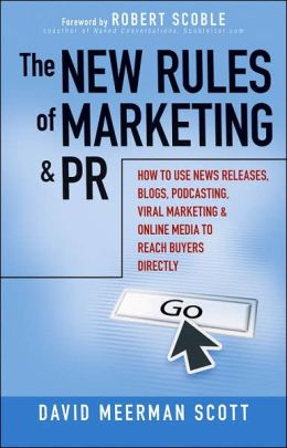 The New Rules of Marketing and PR: How to Use News Releases, Blogs, Podcasting, Viral Marketing, and Online Media to Reach Buyers Directly