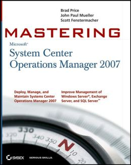 Mastering Microsoft System Center Operations Manager 2007