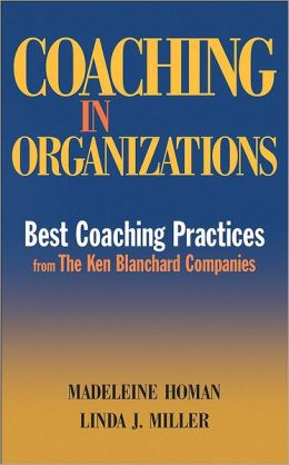 Coaching in Organizations: Best Coaching Practices from the Ken Blanchard Companies