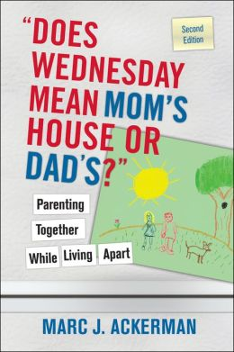 Does Wednesday Mean Mom's House or Dad's? Parenting Together while Living Apart