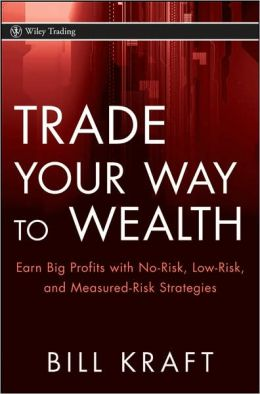 Trade Your Way to Wealth: Earn Big Profits with No-Risk, Low-Risk, and Measured-Risk Strategies