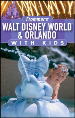 Frommer's Walt Disney World and Orlando with Kids