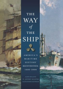 Way of the Ship: America's Maritime History Reenvisoned, 1600-2000