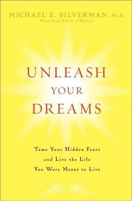 Unleash Your Dreams: Tame Your Hidden Fears and Live the Life You Were Meant to Live