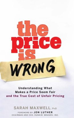 Price Is Wrong: Understanding What Makes a Price Seem Fair and the True Cost of Unfair Pricing