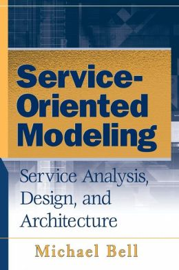 Service-Oriented Modeling: Service Analysis, Design, and Architecture