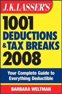 J.K. Lasser's 1001 Deductions and Tax Breaks 2008: Your Complete Guide to Everything Deductible