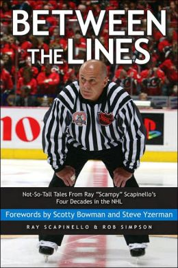 Between the Lines: Not-So-Tall Tales from Ray Scampy Scapinello's Four Decades in the NHL