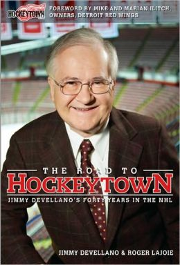 The Road to Hockeytown: Jim Devellano's Forty Years in the NHL