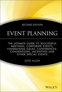 Event Planning: The Ultimate Guide to Successful Meetings, Corporate Events, Fundraising Galas, Conferences and Conventions, Incentives and Other Special Events