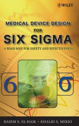 Design for Six-Sigma for Medical Devices: A Roadmap for Safety and Effectiveness