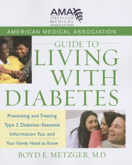 American Medical Association Guide to Living with Diabetes: Preventing and Treating Type 2 Diabetes - Essential Information You and Your Family Need to Know