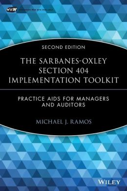 The Sarbanes-Oxley Section 404 Implementation Toolkit: Practice Aids for Managers and Auditors