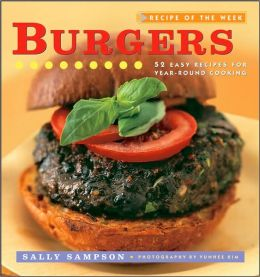 Burgers: 52 Easy Recipes for Year-Round Cooking