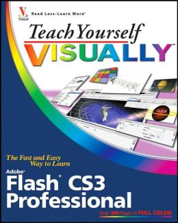 Teach Yourself Visually Flash CS3 Professional