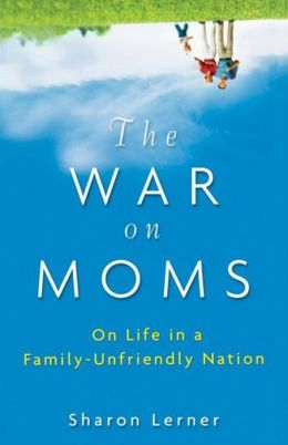 War on Moms: On Life in a Family-Unfriendly Nation