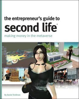 Entrepreneur's Guide to Second Life: Making Money in the Metaverse