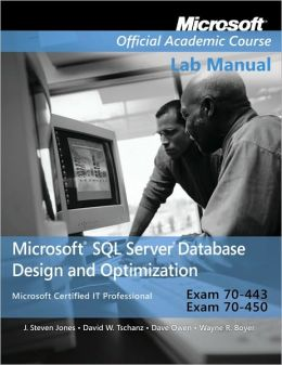 Exam 70-443 & 70-450 Microsoft SQL Server Database Design and Optimization Lab Manual