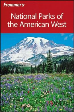 Frommer's National Parks of the American West, 6th Edition