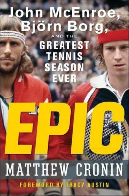 Epic: John McEnroe, Bjorn Borg, and the Greatest Tennis Season Ever