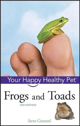 Frogs and Toads: Your Happy Healthy Pet