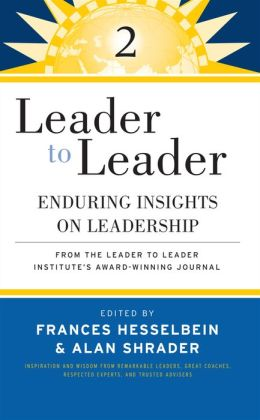 Leader to Leader: Enduring Insights on Leadership