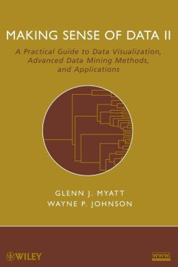 Making Sense of Data II: A Practical Guide to Data Visualization, Advanced Data Mining Methods, and Applications