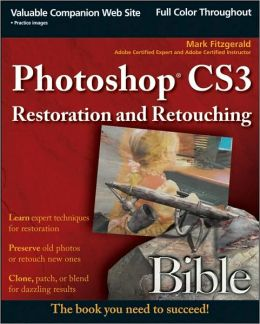 Photoshop CS3 Restoration and Retouching Bible
