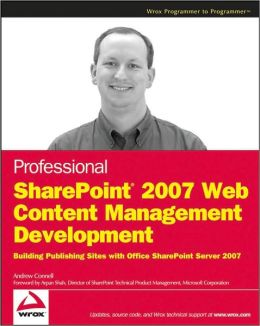 Professional SharePoint 2007 Web Content Management Development: Building Publishing Sites with Office SharePoint Server 2007