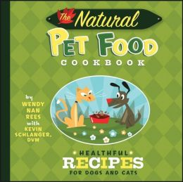 Natural Pet Food Cookbook: Healthful Recipes for Dogs and Cats