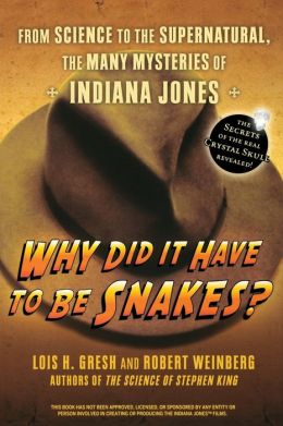 Why Did It Have To Be Snakes: From Science to the Supernatural, The Many Mysteries of Indiana Jones