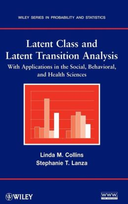 Latent Class and Latent Transition Analysis: WithApplications in the Social, Behavioral, and Health Sciences