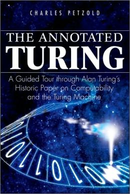 Annotated Turing: A Guided Tour through Alan Turing's Historic Paper on Computability and the Turing Machine