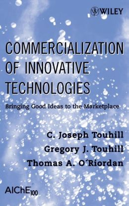 Commercialization of Innovative Technology: Bringing Good Ideas into Practice