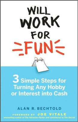Will Work for Fun: Three Simple Steps for Turning Any Hobby or Interest into Cash