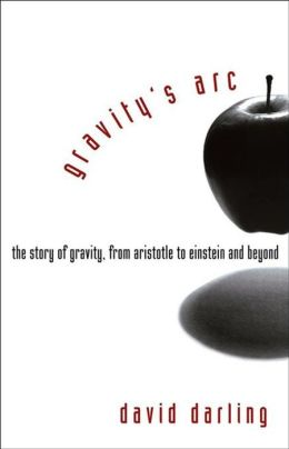 Gravity's Arc: The Story of Gravity from Aristotle to Einstein and Beyond