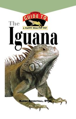 The Iguana: An Owner's Guide to a Happy Healthy Pet