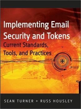 Implementing Email and Security Tokens: Current Standards, Tools, and Practices