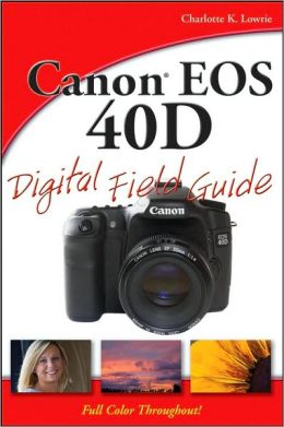 Canon EOS 40D Digital Field Guide