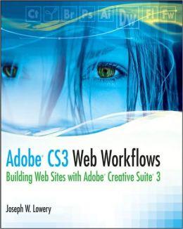 Adobe CS3 Web Workflows: Building Web Sites with Adobe Creative Suite 3